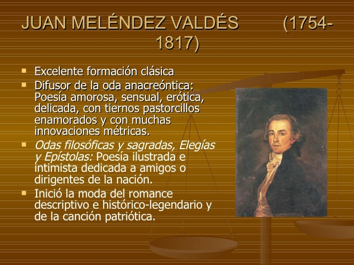 JUAN MELÉNDEZ VALDÉS  (1754-1817) <ul><li>Excelente formación clásica  </li></ul><ul><li>Difusor de la oda anacreóntica: P...