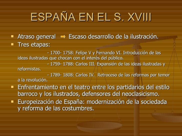 ESPAÑA EN EL S. XVIII <ul><li>Atraso general  Escaso desarrollo de la ilustración. </li></ul><ul><li>Tres etapas: </li></u...