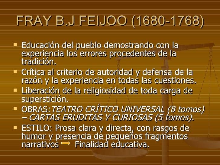 FRAY B.J FEIJOO (1680-1768) <ul><li>Educación del pueblo demostrando con la experiencia los errores procedentes de la trad...