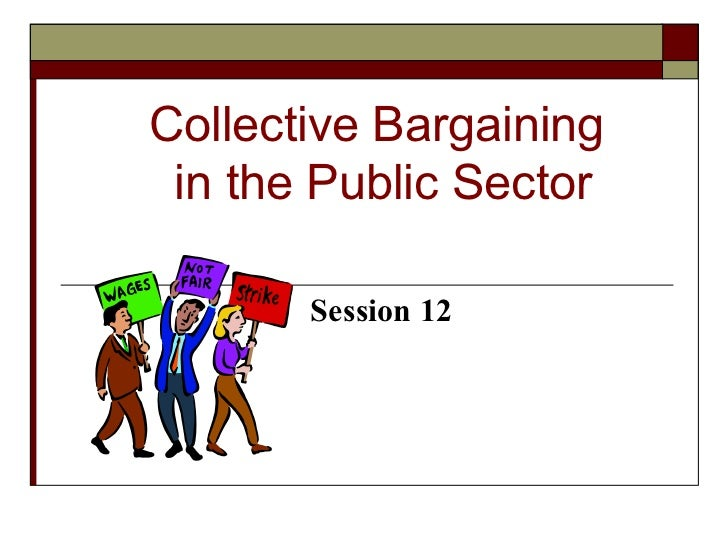 Collective Bargaining  in the Public Sector Session 12