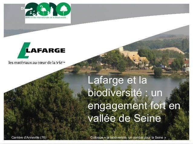 DIVISION OU ACTIVITÉ Lafarge et la biodiversité : un engagement fort en vallée de Seine Carrière d'Anneville (76) Colloque...