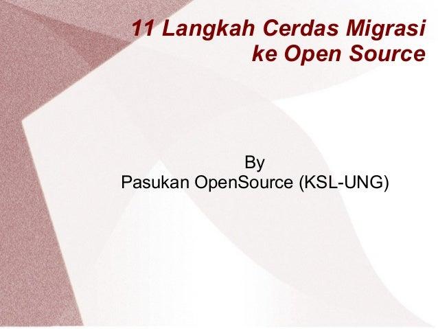 11 Langkah Cerdas Migrasi ke Open Source By Pasukan OpenSource (KSL-UNG)