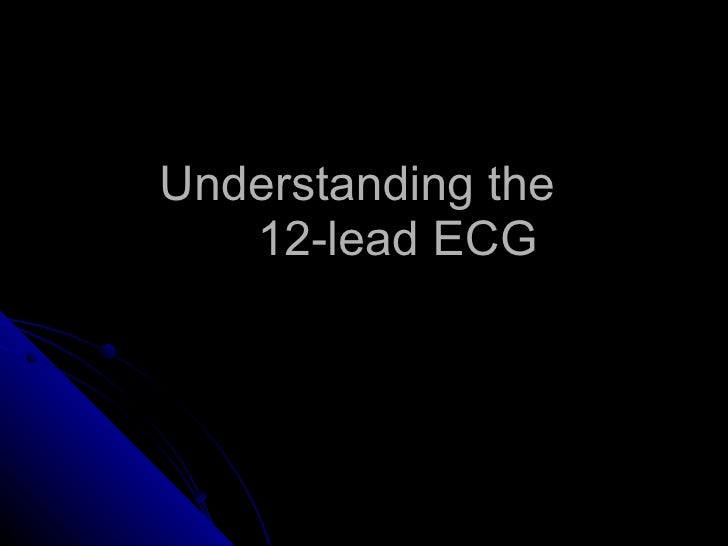 Understanding the    12-lead ECG
