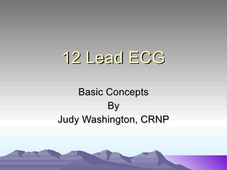 12 Lead ECG Basic Concepts By Judy Washington, CRNP