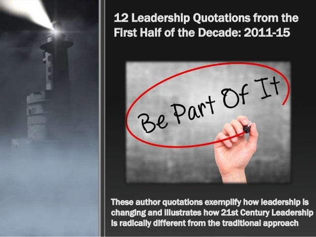 12 Leadership Quotations from the First Half of the Decade: 2011-15 These author quotations exemplify how leadership is ch...