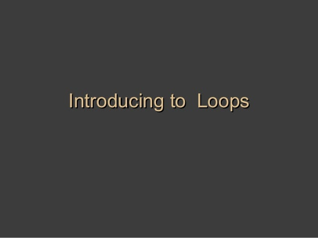Introducing to Loops