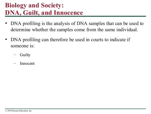 Biology and Society: DNA, Guilt, and Innocence • DNA profiling is the analysis of DNA samples that can be used to determin...