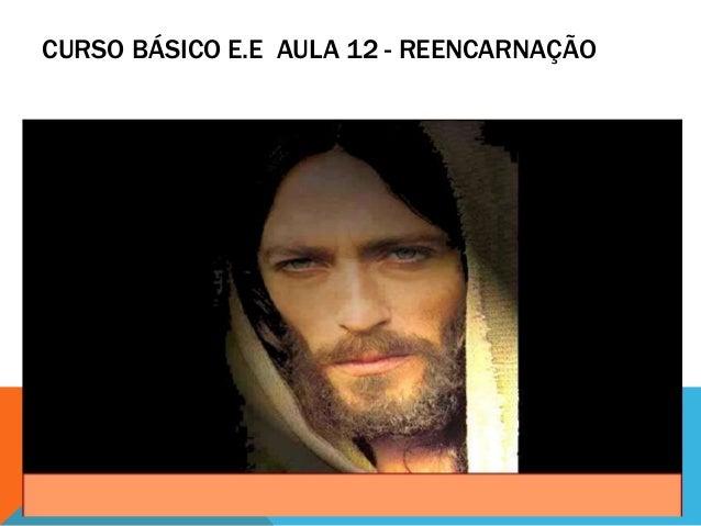 CURSO BÁSICO E.E AULA 12 - REENCARNAÇÃO