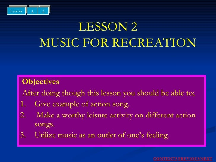 LESSON 2   MUSIC FOR RECREATION Objectives After doing though this lesson you should be able to; 1. Give example of action...