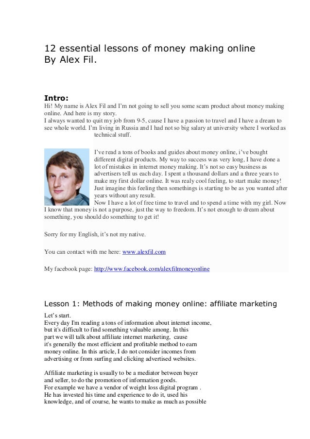 12 essential lessons of money making online By Alex Fil. Intro: Hi! My name is Alex Fil and I'm not going to sell you some...
