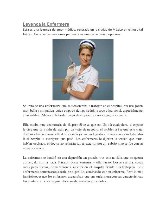 Leyenda la Enfermera  Esta es una leyenda de amor médico, centrada en la ciudad de México en el hospital  Juárez. Tiene va...