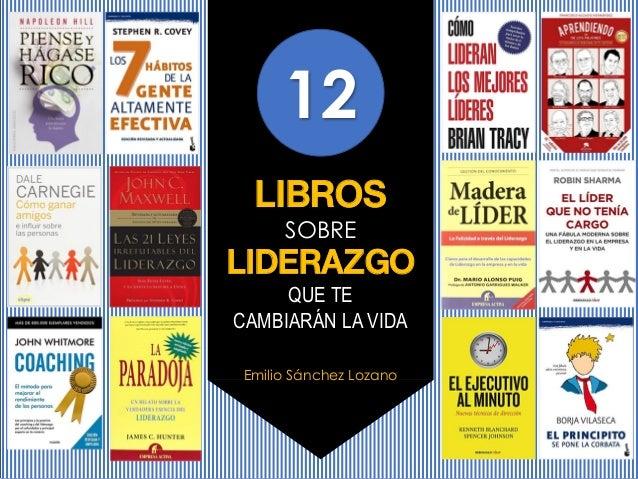 12 LIBROS SOBRE LIDERAZGO QUE TE CAMBIARÁN LA VIDA Emilio Sánchez Lozano