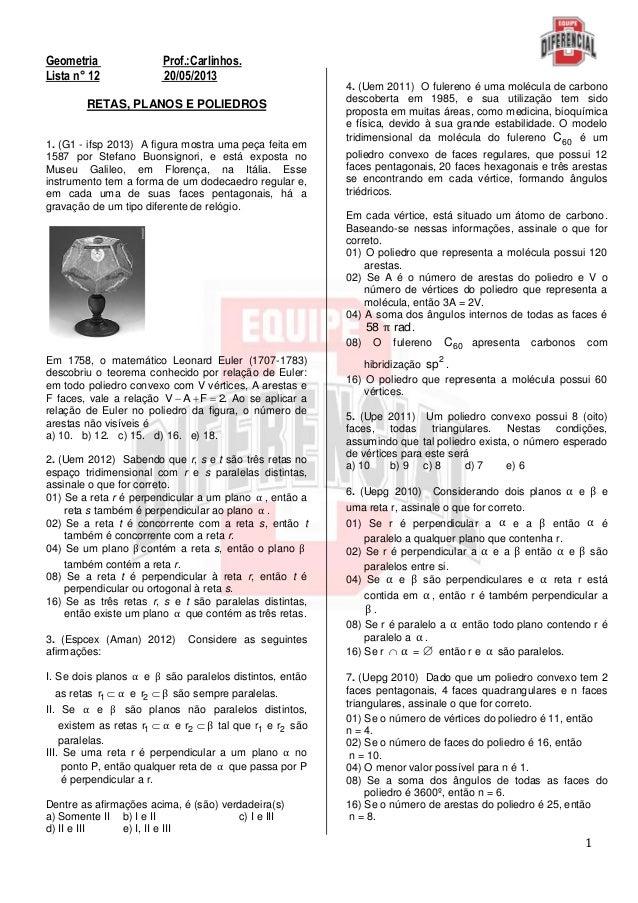 1Geometria Prof.:Carlinhos.Lista n° 12 20/05/2013RETAS, PLANOS E POLIEDROS1. (G1 - ifsp 2013) A figura mostra uma peça fei...