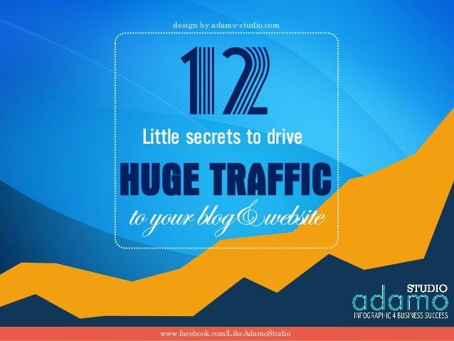 Little secrets to drive toyourblog&website HUGE TRAFFIC 12 design by adamo-studio.com www.facebook.com/LikeAdamoStudio