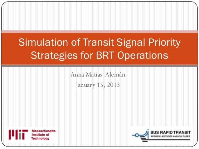 Simulation of Transit Signal Priority  Strategies for BRT Operations           Anna Matías Alemán            January 15, 2...