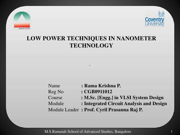 LOW POWER TECHNIQUES IN NANOMETER           TECHNOLOGY      Name              : Rama Krishna P.      Reg No            : C...