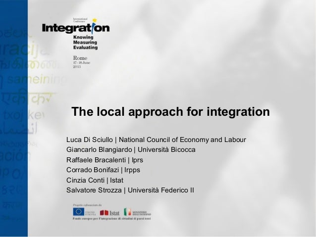 The local approach for integration Luca Di Sciullo | National Council of Economy and Labour Giancarlo Blangiardo | Univers...