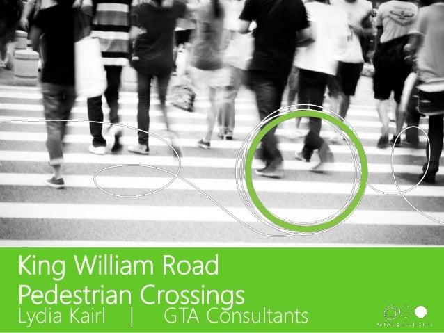 King William Road Pedestrian Crossings Lydia Kairl | GTA Consultants