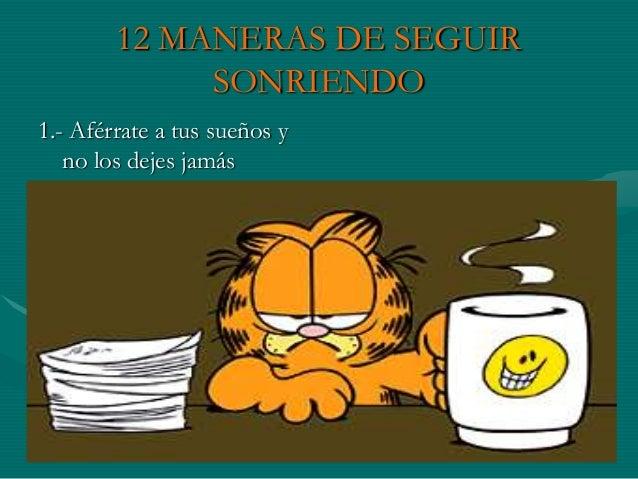 12 MANERAS DE SEGUIR SONRIENDO 1.- Aférrate a tus sueños y no los dejes jamás
