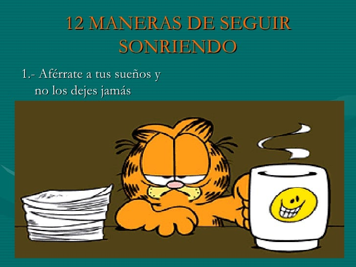 12 MANERAS DE SEGUIR SONRIENDO <ul><li>1.- Aférrate a tus sueños y no los dejes jamás </li></ul>