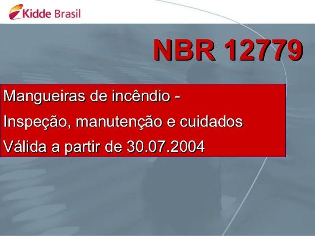 NBR 12779Mangueiras de incêndio -Inspeção, manutenção e cuidadosVálida a partir de 30.07.2004