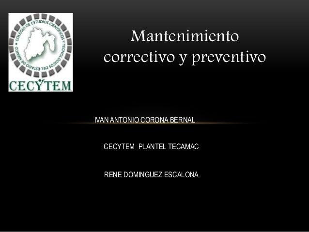 Mantenimiento correctivo y preventivo IVAN ANTONIO CORONA BERNAL CECYTEM PLANTEL TECAMAC RENE DOMINGUEZ ESCALONA