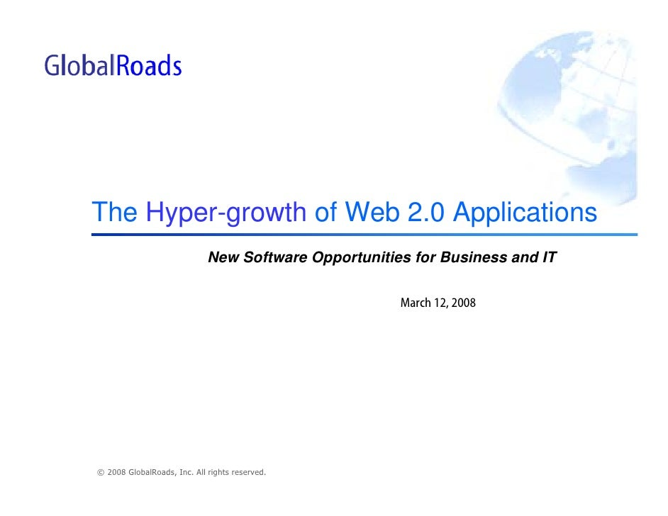 The Hyper-growth of Web 2.0 Applications                              New Software Opportunities for Business and IT      ...