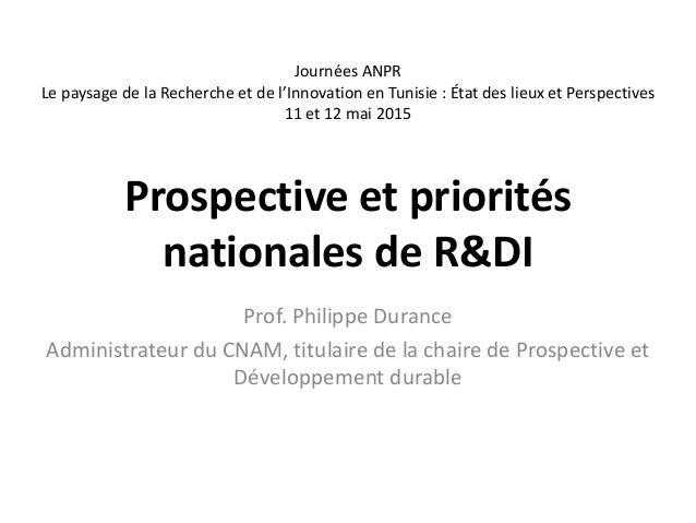 Prospective et priorités nationales de R&DI Prof. Philippe Durance Administrateur du CNAM, titulaire de la chaire de Prosp...