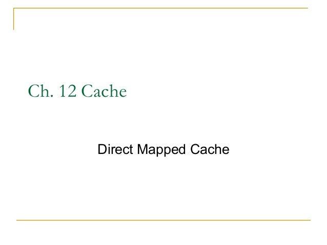 Ch. 12 Cache        Direct Mapped Cache