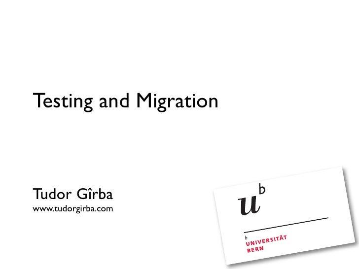 Testing and Migration    Tudor Gîrba www.tudorgirba.com