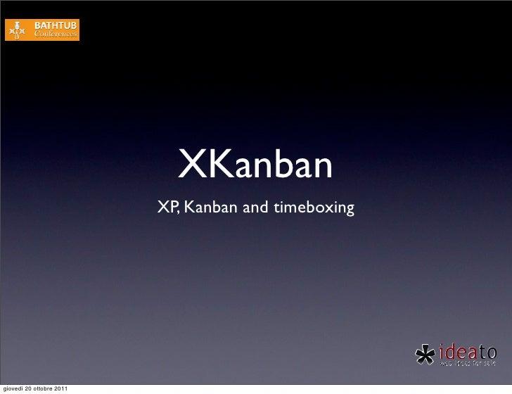 XKanban                          XP, Kanban and timeboxinggiovedì 20 ottobre 2011