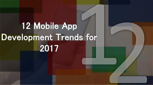 12 Mobile App Development Trends for 2017