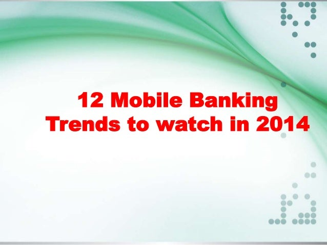 12 Mobile Banking Trends To Watch For In 2014