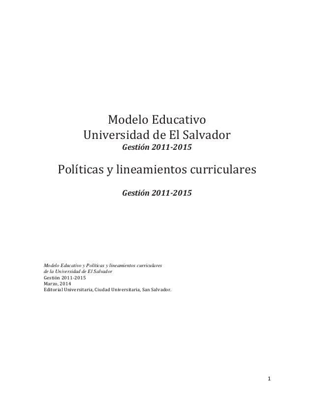 1  Modelo Educativo  Universidad de El Salvador  Gestión 2011-2015  Políticas y lineamientos curriculares  Gestión 2011-20...