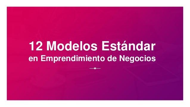 12 Modelos Estándar en Emprendimiento de Negocios