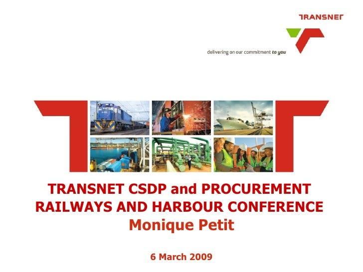TRANSNET CSDP and PROCUREMENT  RAILWAYS AND HARBOUR CONFERENCE   Monique Petit 6 March 2009