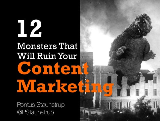 Pontus Staunstrup @PStaunstrup Content Marketing Monsters That Will Ruin Your 12