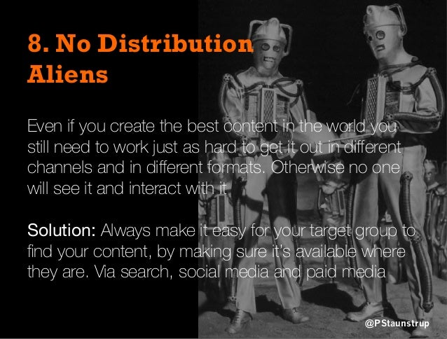 8. No Distribution Aliens Even if you create the best content in the world you still need to work just as hard to get it o...