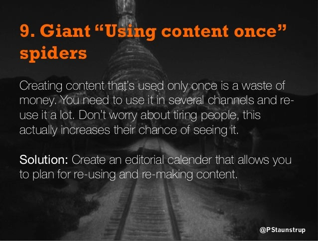 """9. Giant """"Using content once"""" spiders Creating content that's used only once is a waste of money. You need to use it in se..."""