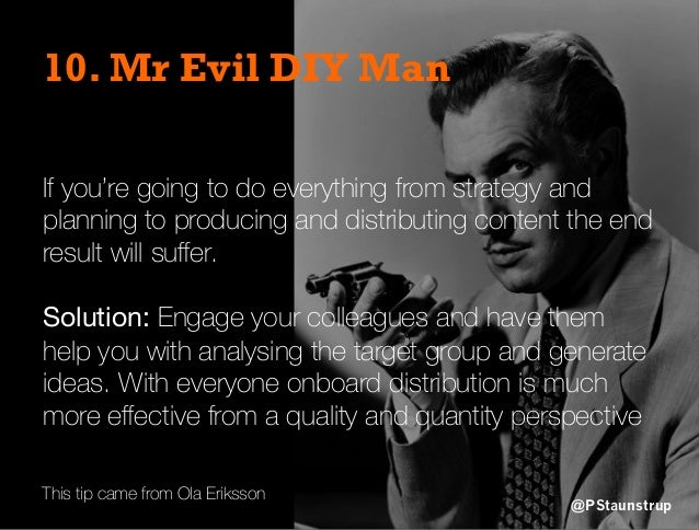 10. Mr Evil DIY Man If you're going to do everything from strategy and planning to producing and distributing content the ...