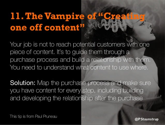 """11.The Vampire of """"Creating one off content"""" Your job is not to reach potential customers with one piece of content. It's ..."""