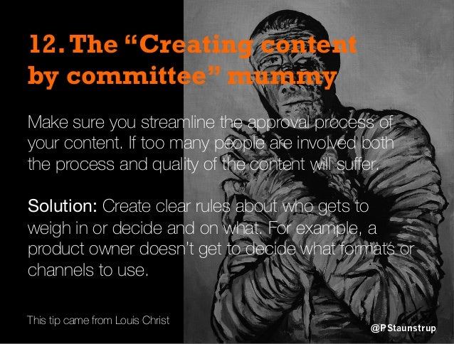 """12.The """"Creating content by committee"""" mummy Make sure you streamline the approval process of your content. If too many pe..."""