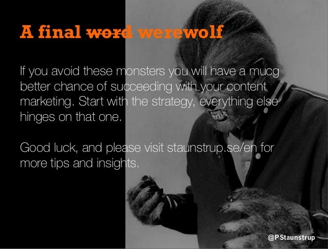 A final word werewolf If you avoid these monsters you will have a mucg better chance of succeeding with your content marke...