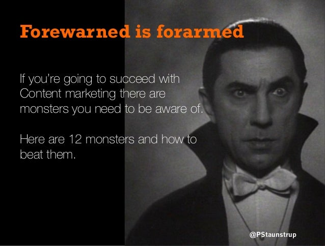 Forewarned is forarmed If you're going to succeed with Content marketing there are monsters you need to be aware of. Here ...