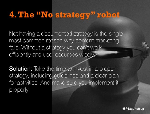 """4.The """"No strategy"""" robot Not having a documented strategy is the single most common reason why content marketing fails. W..."""