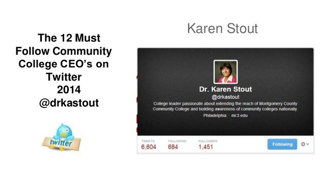 The 12 Must Follow Community College CEO's on Twitter 2014 @drkastout Karen Stout