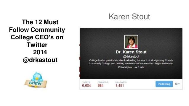 The 12 Must Follow Community College CEO's on Twitter 2014 @drkastout Karen Stout