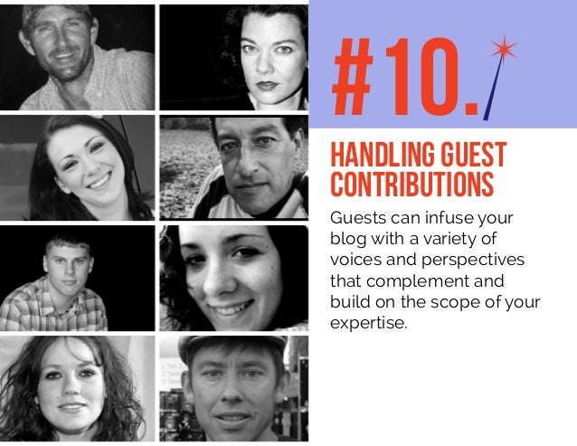 Guests can infuse your blog with a variety of voices and perspectives that complement and build on the scope of your exper...