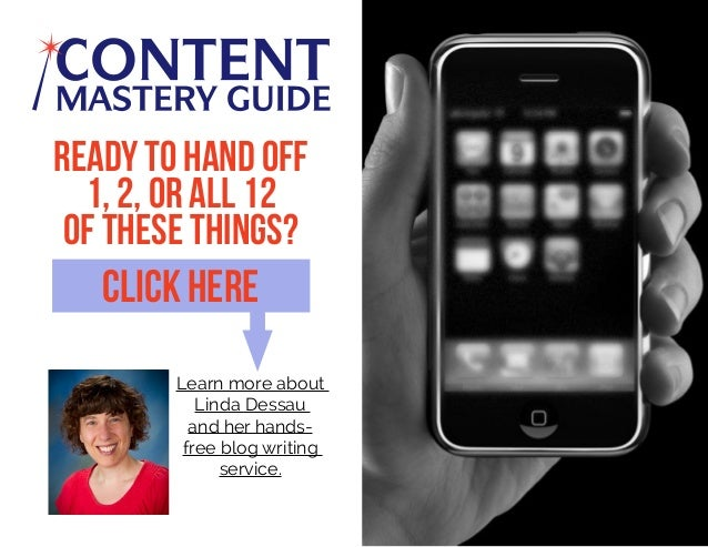 Learn more about Linda Dessau and her hands- free blog writing service. Ready to hand off 1, 2, or all 12 of these things?...