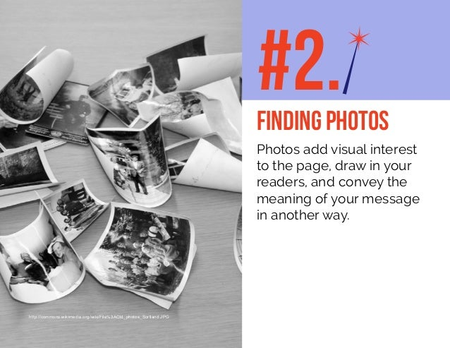 Photos add visual interest to the page, draw in your readers, and convey the meaning of your message in another way. #2.FI...